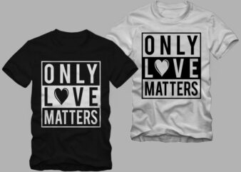 Only love matters, Declaration of love, Valentine's Day greetings, love message, love t shirt design for commercial use