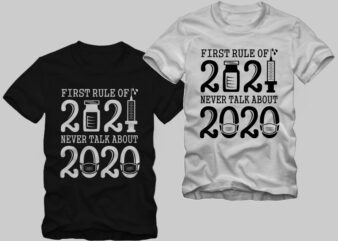 Rule of 2021, first rule of 2021 never talk about 2020 t shirt design, new year t shirt design, 2020 t shirt, 2021 t shirt design for commercial use