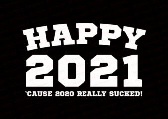 Happy 2021 cause 2020 really sucked T-Shirt Design