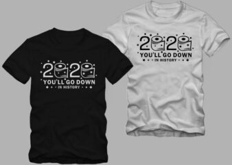 2020 You'll go down in history, Funny greeting in covid-19 pandemic self isolated period with toilet paper, 2020 t shirt, 2021 t shirt, funny 2021 t shirt design, happy new year design illustration for sale