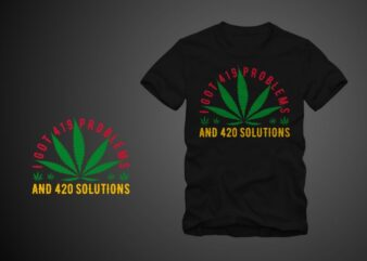 I got 419 problems and 420 solutions, funny cannabis quotes t shirt design, funny cannabis t shirt design, cannabis t shirt, smoker t shirt, stoner t-shirt design for sale