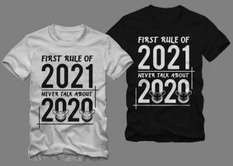 Rule of 2021 t shirt design, First rule of 2021 never talk about 2020, new year t shirt, 2020 t shirt, 2021 t shirt design sale