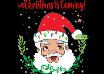 Christmas is coming t shirt template vector, Christmas is coming Svg, Christmas is coming vector, Christmas SVG, Santa Claus SVG, Santa Claus vector, Santa SVG, Christmas holiday Svg, Funny santa claus vector