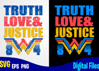 True Love and Justice, Wonder Woman 84, Superhero, Funny Superhero design svg eps, png files for cutting machines and print t shirt designs for sale t-shirt design png