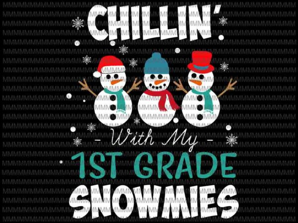 Download Chillin With My 1st Grade Snowmies Svg 1st Grade Snowmies Svg 1st Grade Christmas Svg Snowman Cute Svg Buy T Shirt Designs