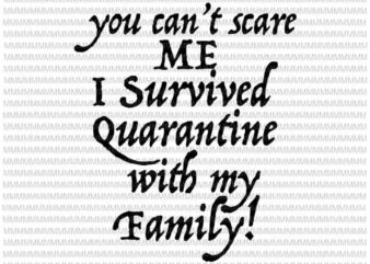 You Can't Scare Me I Survived Quarantine with my Family Svg, Funny Quote Svg