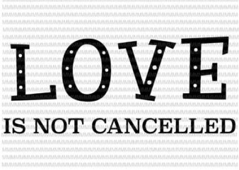 Love is Not Cancelled svg, funny quote love svg