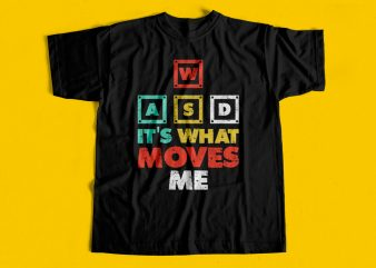 WASD It's What moves me – Gaming T-shirt design