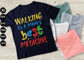 Walking is a mans best medicine Hiking svg, ai, eps, jpeg, Png, dxf, Pdf, Happy Camper SVG, Hiking Mountains Campfire Tent T-Shirt, instant download, Camp life SVG, Digital file.