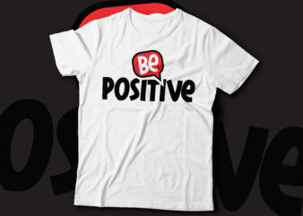 be positive t-shirt design   be positive inspirational quote text design for t-shirts, prints, posters, stickers