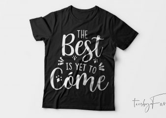 The Best is yet to come ! Cool t shirt design for sale