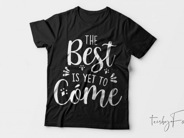 The Best Is Yet To Come Instant digital download