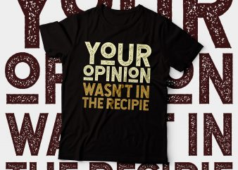 your opinion wasn't in the recipe chef t-shirt designshirt design |