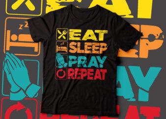 Eat sleep pray repeat t-shirt design   typography t-shirt design