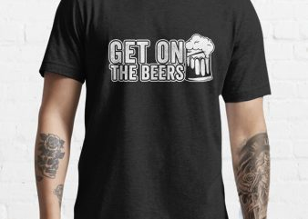 Get on the Beers tshirt design