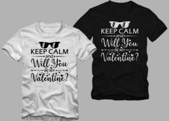 Keep calm and will you be my valentine, valentine t shirt design, valentine's day greetings, funny valentine's day greetings t shirt design, love message, love t shirt design for commercial use
