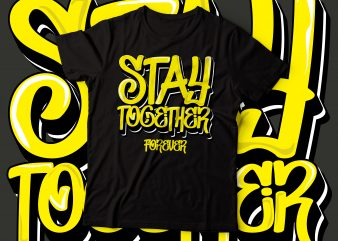 stay together forever t-shirt design | t-shirt design |typography design| graffiti style