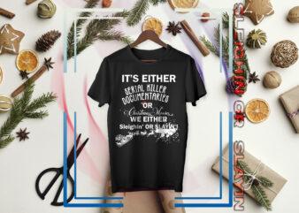 Christmas / Slayer / Holiday /X Mas / Sleighin or Slayin / Santa / Elf Funny Christmas /