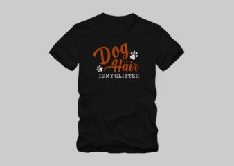 Dog hair is my glitter, funny phrase with paw, funny dog quote, dog t shirt design for sale