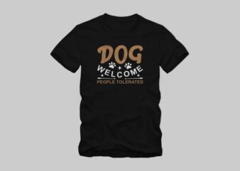 Dog welcome people tolerated, Dogs welcome people tolerated t shirt design, positive phrase with paw print and arrow, funny dog t shirt design, dog t shirt design for commercial use