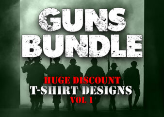 Huge Bundle – Niche GUNS – Trending GUNS T-Shirt Designs – Military designs