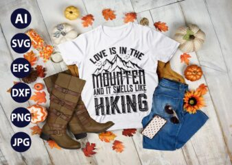 Love is in the mounten and it smells like HIKING Mountains Campfire Tent T-Shirt Clothing vector SVG best cool tshirt Digital Prints file.