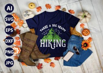 Takes a Big Heart Hiking Mountains Campfire Tent T-Shirt Clothing vector SVG best cool tshirt Digital Prints file.