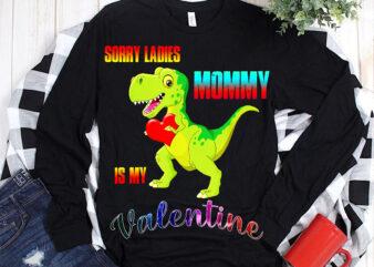 Dinosaur, T rex is my valentine, Sorry ladies mommy t shirt design, t rex is my valentine, T rex dinosaurs is my valentine Png