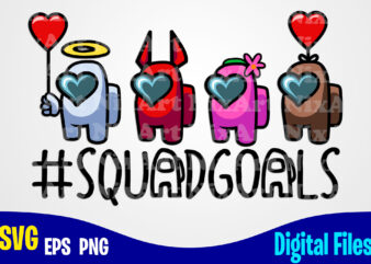 Squadgoals, Valentines day svg, Funny Among us design svg eps, png files for cutting machines and print t shirt designs for sale t-shirt design png