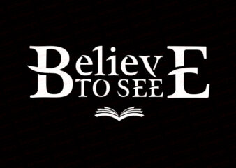 Believe to see T-Shirt Design