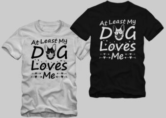At least my dog loves me t shirt design – funny text dog quotes t shirt design sale