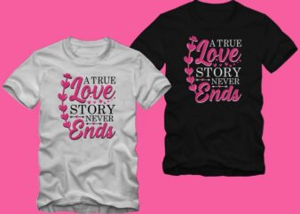 A true love story never ends, creative valentine's day gift ideas, romantic valentine's day gift ideas, love shirt, valentine's day t shirt design, romantic valentine's day t shirt design, love t shirt design for sale