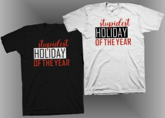 Stupidest holiday of the year, cool t shirt design for sale