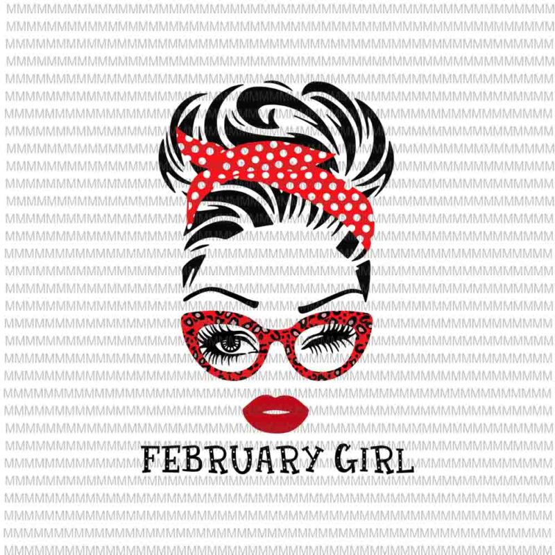 February girl svg, face eys svg, winked eye svg, Girl February birthday svg, birthday vector, funny quote svg