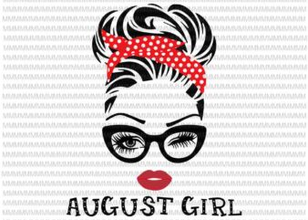 August girl svg, face eys svg, winked eye svg, August birthday svg, birthday vector, funny quote svg