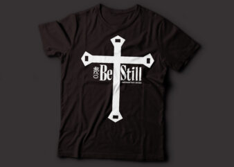 Be still, and know that I am God 46:10 Christian design | bible t-shirt design