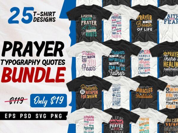Prayer t-shirt design bundle, Typography t shirt design, Religion t shirt designs bundles, Prayer, christian t shirt designs bundle collection, Prayer quotes, Prayer t-shirt design pack, Prayer svg bundle, EPS SVG PNG PSD