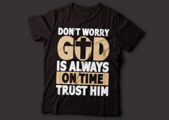 Dont worry GOD is always on time trust him bible t-shirt design | Christian t-shirt design
