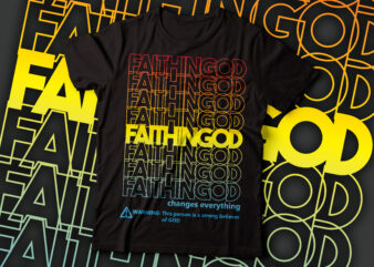 faith in god changes everything repeated t-shirt design | Christian t-shirt design