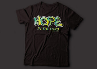 Hope in the lord graffiti style typography t-shirt design | Christian t-shirt design