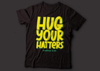 hug your hatters Matthew 5:44 Christian t-shirt design |bible quote deisgn