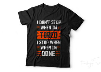 Gym Lover t shirt design | I don't stop when I am tired, I stop when I am done | Print Ready t shirt design ready sell