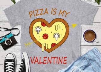 Happy Valentine's Day t shirt design, Pizza is my Valentine vector, Pizza is my Valentine Svg, Valentines Svg, Love
