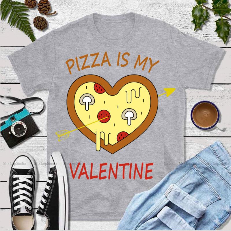 Download Happy Valentine S Day T Shirt Design Pizza Is My Valentine Vector Pizza Is My Valentine Svg Valentines Svg Love Buy T Shirt Designs