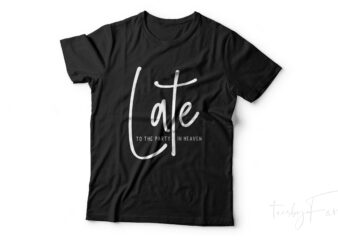 Lat to the party in heaven | Simple T shirt design ready to print