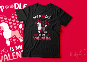 My Poodle is my Valentine | Pet lover t shirt design for sale