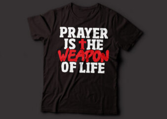 prayer is the weapon of life bible quote t-shirt design | Christian religious design