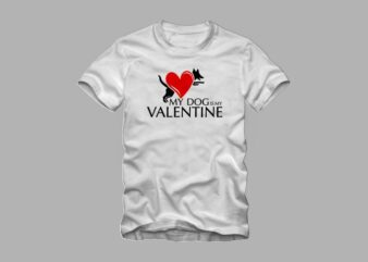 My dog is my valentine, valentine's day, dog lover, love heart eps svg png ai instant digital download, my valentine t shirt design to buy