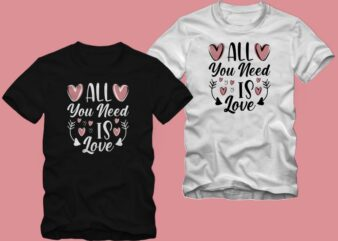 All you need is love, creative valentine's day quotes, romantic valentine's day gift ideas, love shirt, valentine's day t shirt design, romantic t shirt design, love t shirt design for sale