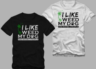 I like weed my dog and maybe 3 people, cannabis t shirt design, dog t shirt design, weed and dog t shirt design for commercial use